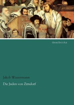 Die Juden von Zirndorf - Jakob Wassermann |