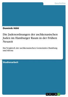 Die Judenordnungen der aschkenasischen Juden im Hamburger Raum in der Frühen Neuzeit, Dominik Höhl