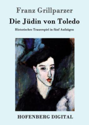 Die Jüdin von Toledo, Franz Grillparzer