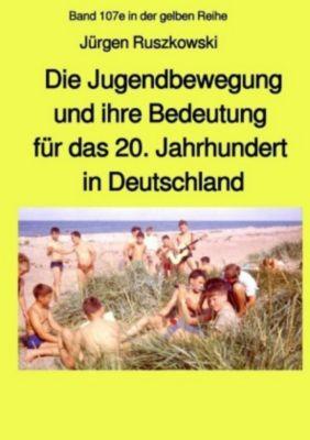 Die Jugendbewegung und ihre Bedeutung für das 20. Jahrhundert in Deutschland - Jürgen Ruszkowski |