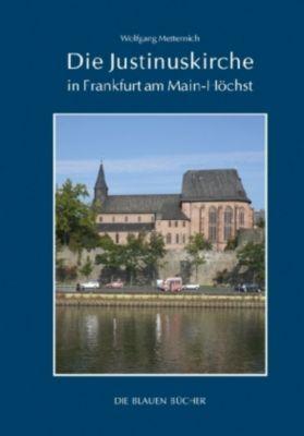Die Justinuskirche in Frankfurt a. M. - Höchst, Wolfgang Metternich