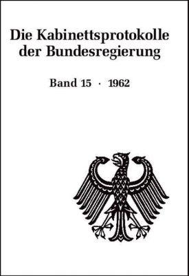 Die Kabinettsprotokolle der Bundesregierung: Bd.15 1962