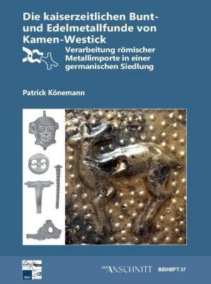 Die kaiserzeitlichen Bunt-und Edelmetallfunde von Kamen-Westick, Patrick Könemann