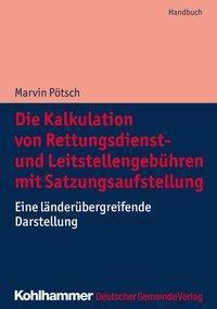 Die Kalkulation von Rettungsdienst- und Leitstellengebühren mit Satzungsaufstellung - Marvin Pötsch |