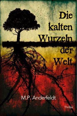 Die kalten Wurzeln der Welt, M.P. Anderfeldt