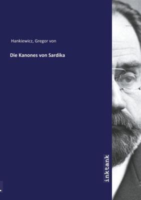 Die Kanones von Sardika - Gregor von Hankiewicz |