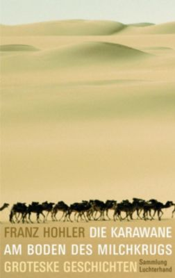 Die Karawane am Boden des Milchkrugs - Franz Hohler |