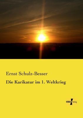 Die Karikatur im 1. Weltkrieg - Ernst Schulz-Besser |