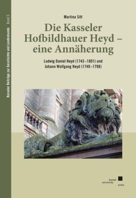 Die Kasseler Hofbildhauer Heyd - eine Annäherung, Martina Sitt