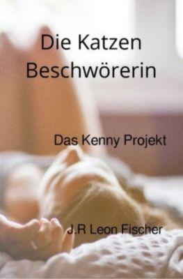 Die Katzen Beschwörerin - J.R Leon Fischer |