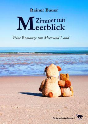 Die Katzenbuckel-Romane: Zimmer mit Meerblick, Rainer Bauer