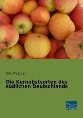 Die Kernobstsorten des südlichen Deutschlands - J. Metzger |