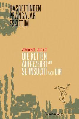 Die Ketten aufgezehrt vor Sehnsucht nach dir / Hasrettinden Prangalar Eskittim - Ahmed Arif |