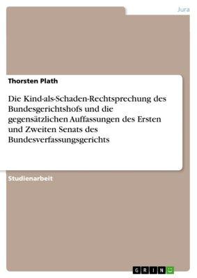 Die Kind-als-Schaden-Rechtsprechung des Bundesgerichtshofs und die gegensätzlichen Auffassungen des Ersten und Zweiten Senats des Bundesverfassungsgerichts, Thorsten Plath