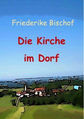 Die Kirche im Dorf, Friederike Bischof