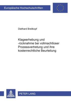 Die Klageerhebung und -rücknahme bei vollmachtloser Prozessvertretung und ihre kostenrechtliche Beurteilung, Diethard Breitkopf