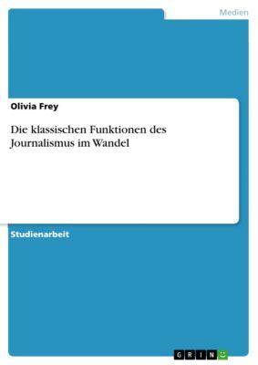 Die klassischen Funktionen des Journalismus im Wandel, Olivia Frey