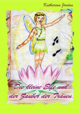 Die kleine Elfe und der Zauber der Tränen, Katharina Jordan