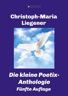 Die kleine Poetix-Anthologie - Christoph-Maria Liegener |