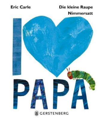 Die kleine Raupe Nimmersatt - I love Papa, Eric Carle