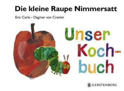 Die kleine Raupe Nimmersatt - Unser Kochbuch, Eric Carle, Dagmar von Cramm