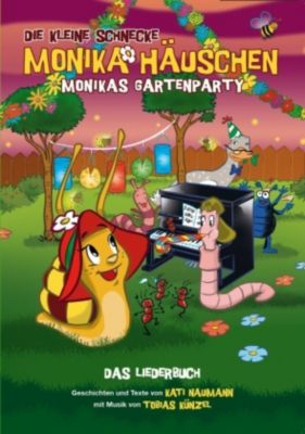 Die Kleine Schnecke Monika Häuschen: Monikas Gartenparty - Das Liederbuch, Kati Naumann, Tobias Künzel