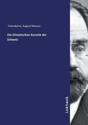 Die klimatischen Kurorte der Schweiz - August Maurus Feierabend |