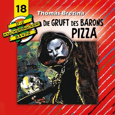 Die Knickerbocker-Bande: Die Knickerbocker-Bande, Folge 18: Die Gruft des Barons Pizza, Thomas Brezina, Tomas Kröger
