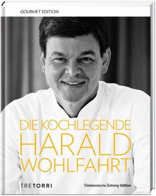 Die Kochlegende Harald Wohlfahrt - Harald Wohlfahrt |
