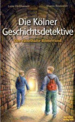 Die Kölner Geschichtsdetektive - Der rätselhafte Römerfund, Luise Holthausen
