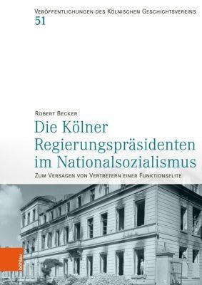 Die Kölner Regierungspräsidenten im Nationalsozialismus - Robert Becker |