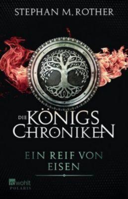 Die Königs-Chroniken - Ein Reif von Eisen - Stephan M. Rother |
