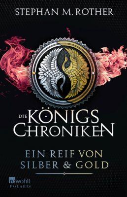 Die Königs-Chroniken - Ein Reif von Silber und Gold, Stephan M. Rother