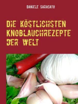 Die köstlichsten Knoblauchrezepte der Welt, Daniele Saracato