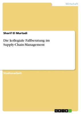 Die kollegiale Fallberatung im Supply-Chain-Management, Sharif El Murtadi