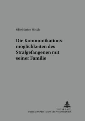 Die Kommunikationsmöglichkeiten des Strafgefangenen mit seiner Familie, Silke Marion Hirsch