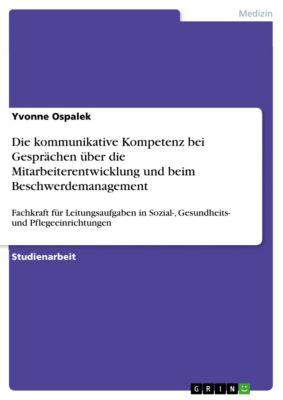 Die kommunikative Kompetenz bei Gesprächen über die Mitarbeiterentwicklung und beim Beschwerdemanagement, Yvonne Ospalek