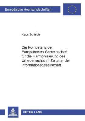 Die Kompetenz der Europäischen Gemeinschaft für die Harmonisierung des Urheberrechts im Zeitalter der Informationsgesellschaft, Klaus Schieble