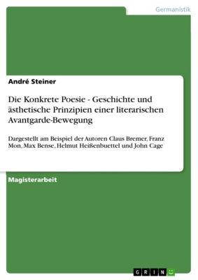 Die Konkrete Poesie - Geschichte und ästhetische Prinzipien einer literarischen Avantgarde-Bewegung, André Steiner