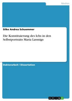 Die Konstituierung des Ichs in den Selbstportraits Maria Lassnigs, Silke Andrea Schuemmer