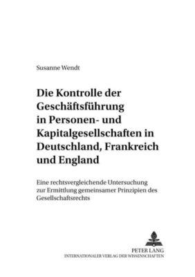 Die Kontrolle der Geschäftsführung in Personen- und Kapitalgesellschaften in Deutschland, Frankreich und England, Susanne Wendt