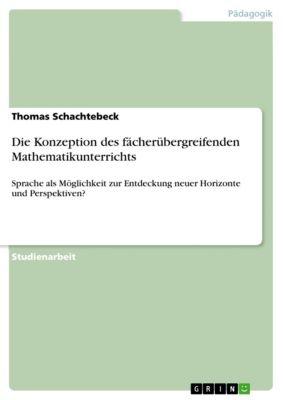 Die Konzeption des fächerübergreifenden Mathematikunterrichts, Thomas Schachtebeck