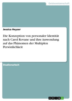 Die Konzeption von personaler Identität nach Carol Rovane und ihre Anwendung auf das Phänomen der Multiplen Persönlichkeit, Jessica Heyser