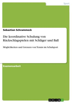 Die koordinative Schulung von Rückschlagspielen mit Schläger und Ball, Sebastian Schrammeck