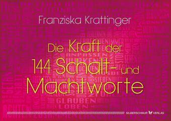 Die Kraft der 144 Schalt- und Machtworte, m. Karten - Franziska Krattinger |