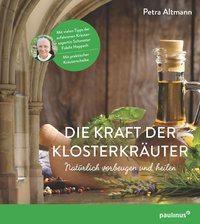 Die Kraft der Klosterkräuter, m. Kräuterscheibe - Petra Altmann |