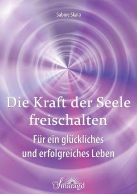Die Kraft der Seele freischalten - Sabine Skala |