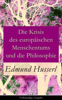 Die Krisis des europäischen Menschentums und die Philosophie - Vollständige Ausgabe, Edmund Husserl