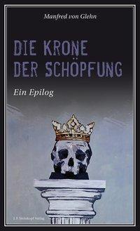 Die Krone der Schöpfung - Manfred von Glehn |