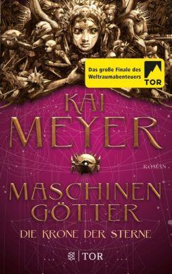 Die Krone der Sterne - Maschinengötter - Kai Meyer |